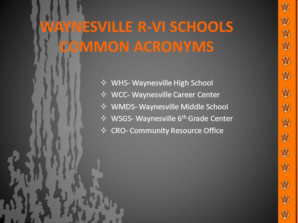 WAYNESVILLE R-VI SCHOOLS COMMON ACRONYMS  WHS- Waynesville High School  WCC- Waynesville Career Center  WMDS- Waynesville Middle School  WSGS- Way