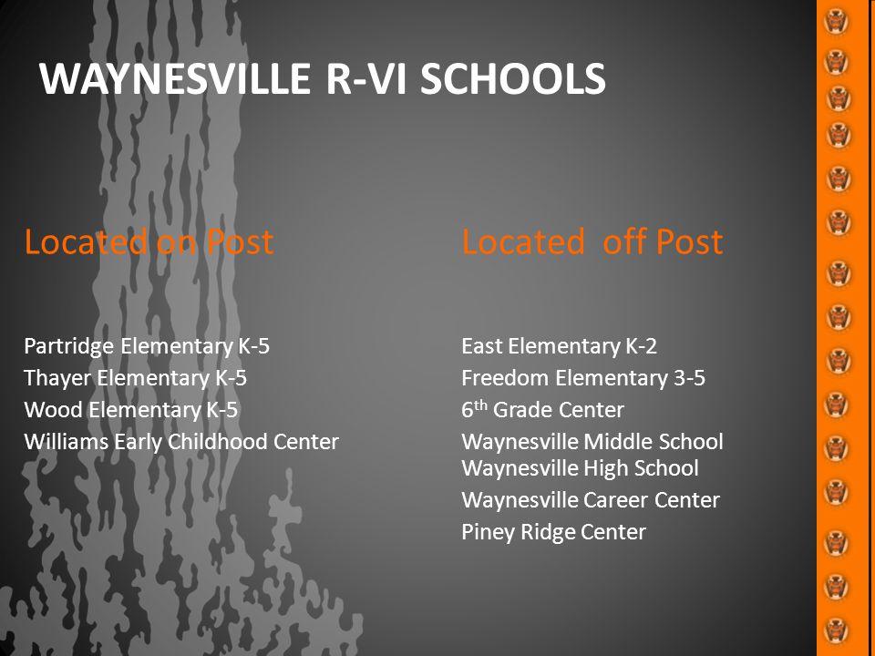WAYNESVILLE R-VI SCHOOLS Located on PostLocated off Post Partridge Elementary K-5 East Elementary K-2 Thayer Elementary K-5Freedom Elementary 3-5 Wood