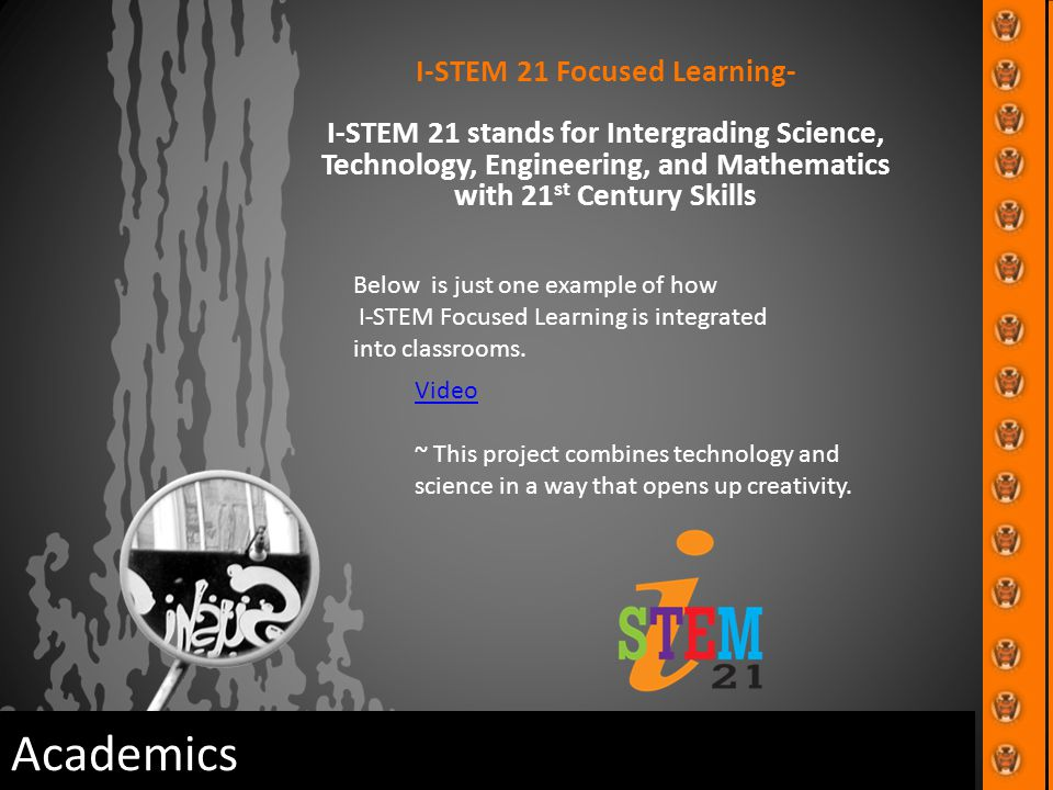 I-STEM 21 Focused Learning- I-STEM 21 stands for Intergrading Science, Technology, Engineering, and Mathematics with 21 st Century Skills Academics Vi