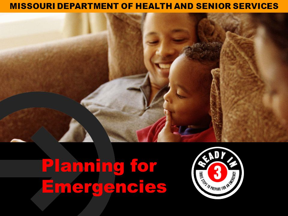 MISSOURI DEPARTMENT OF HEALTH AND SENIOR SERVICES Planning for Emergencies