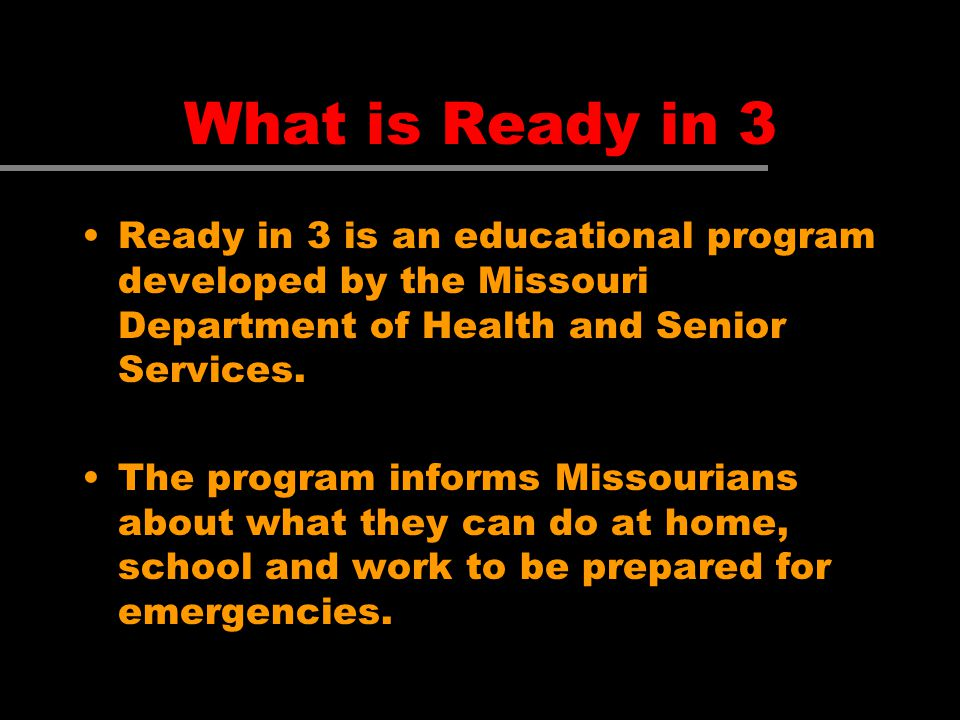 What is Ready in 3 Ready in 3 is an educational program developed by the Missouri Department of Health and Senior Services. The program informs Missou