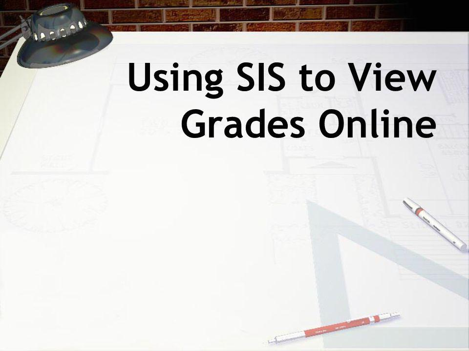 Using SIS to View Grades Online