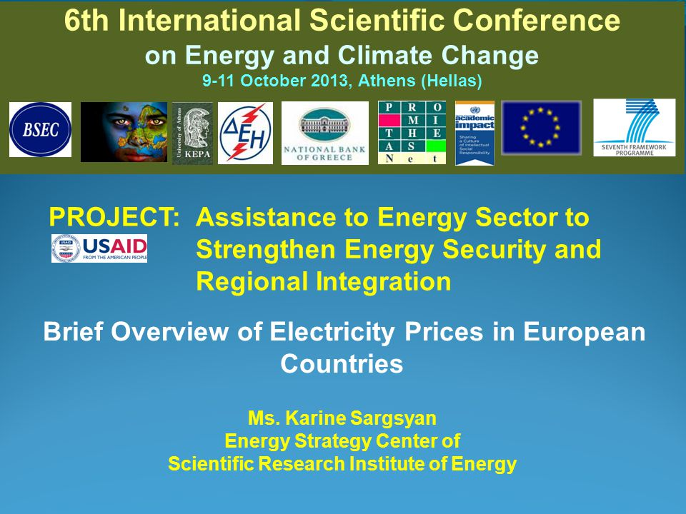 6th International Scientific Conference on Energy and Climate Change 9-11 October 2013, Athens (Hellas) Brief Overview of Electricity Prices in European Countries Ms.