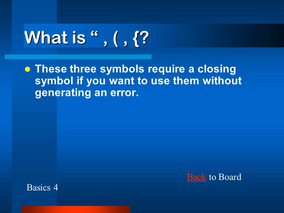 What is %? This operator returns the remainder of a division problem. BackBack to Board Basics 3