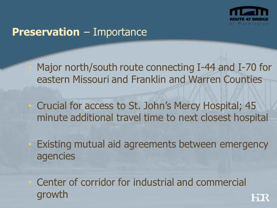 Preservation – Importance Major north/south route connecting I-44 and I-70 for eastern Missouri and Franklin and Warren Counties Crucial for access to
