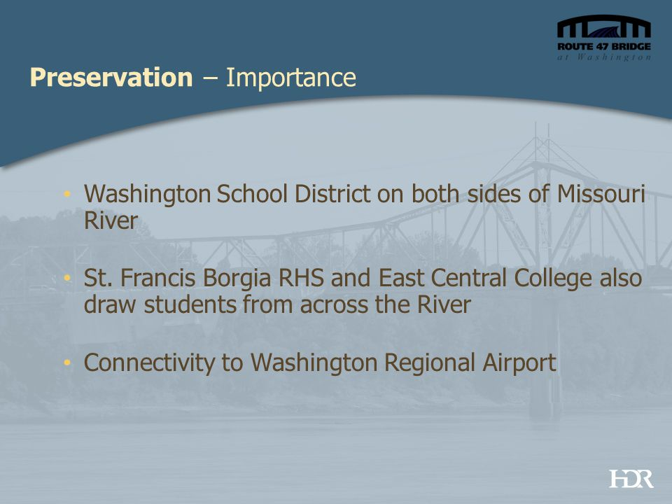 Preservation – Importance Washington School District on both sides of Missouri River St. Francis Borgia RHS and East Central College also draw student