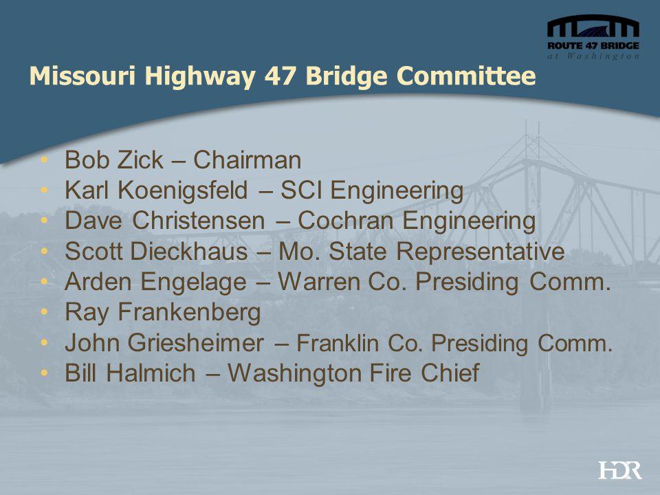 Missouri Highway 47 Bridge Committee Bob Zick – Chairman Karl Koenigsfeld – SCI Engineering Dave Christensen – Cochran Engineering Scott Dieckhaus – Mo.