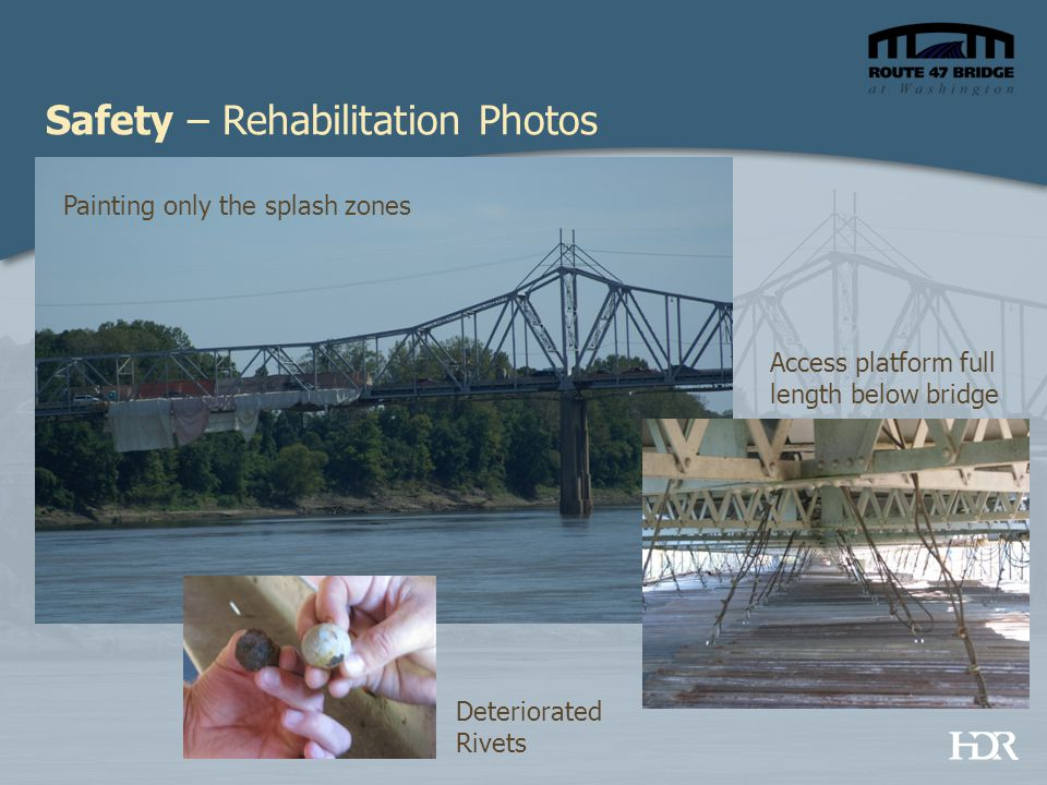 Safety – Rehabilitation Photos Painting only the splash zones Access platform full length below bridge Deteriorated Rivets