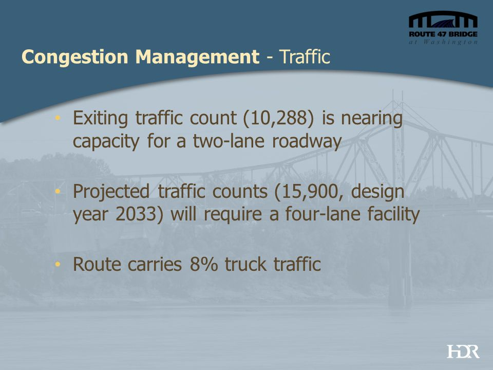 Congestion Management - Traffic Exiting traffic count (10,288) is nearing capacity for a two-lane roadway Projected traffic counts (15,900, design yea