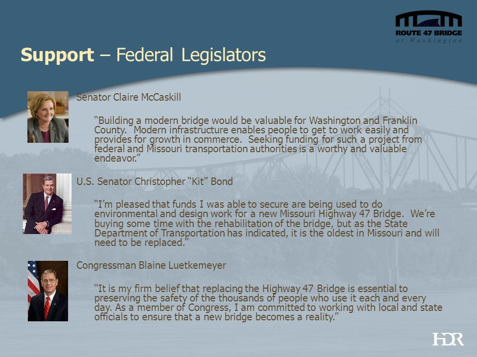 "Support – Federal Legislators Senator Claire McCaskill ""Building a modern bridge would be valuable for Washington and Franklin County. Modern infrastr"