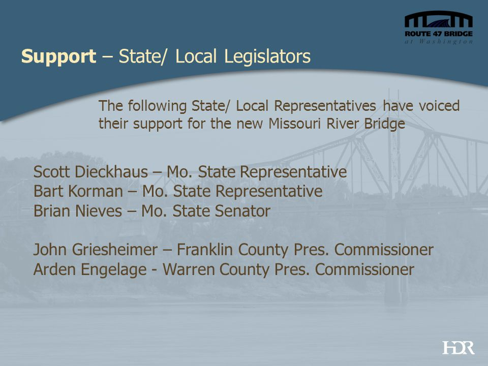 Support – State/ Local Legislators The following State/ Local Representatives have voiced their support for the new Missouri River Bridge Scott Dieckh