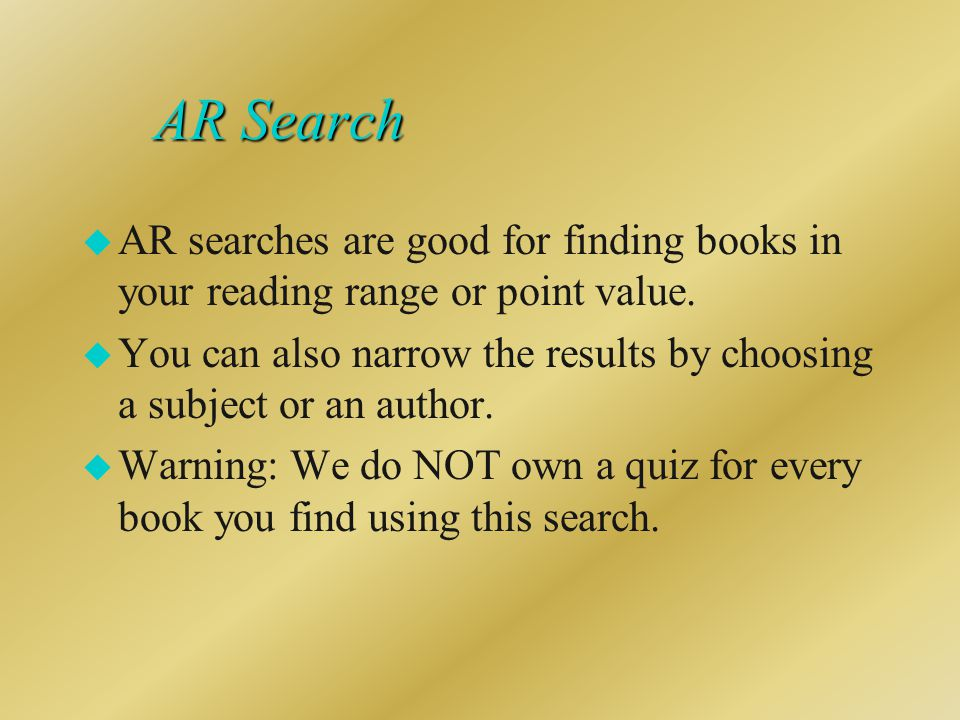 AR Search u AR searches are good for finding books in your reading range or point value.