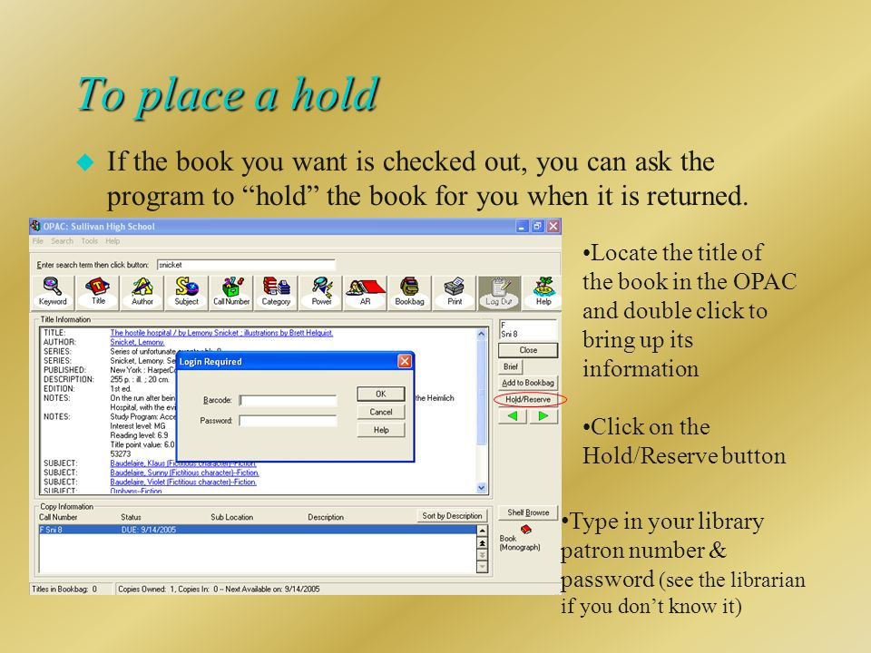 To place a hold u If the book you want is checked out, you can ask the program to hold the book for you when it is returned.