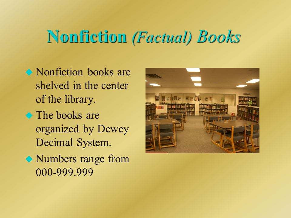 Nonfiction (Factual) Books u Nonfiction books are shelved in the center of the library.