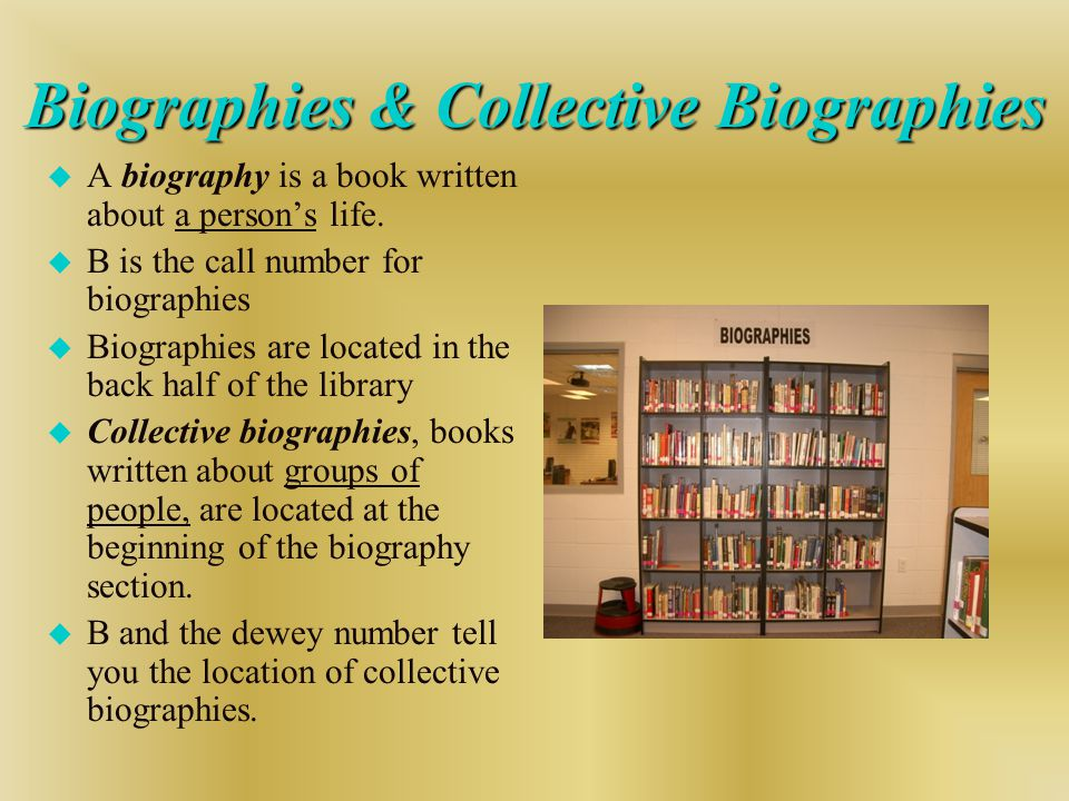 Biographies & Collective Biographies u A biography is a book written about a person's life.