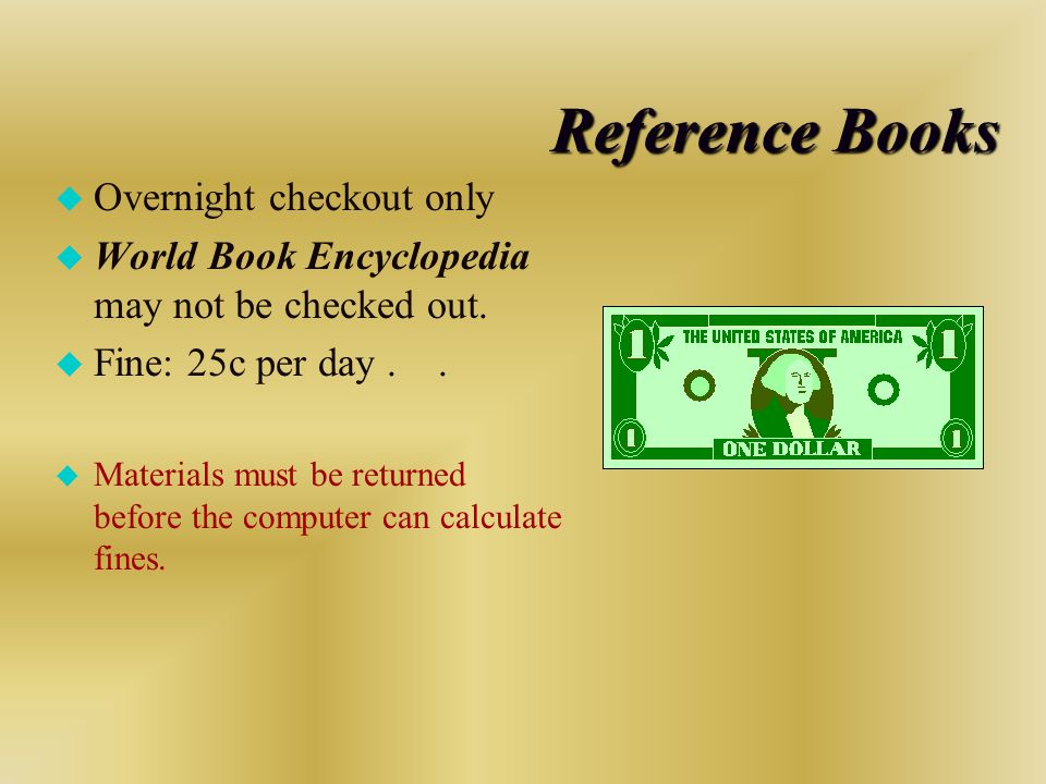 Reference Books u Overnight checkout only u World Book Encyclopedia may not be checked out.
