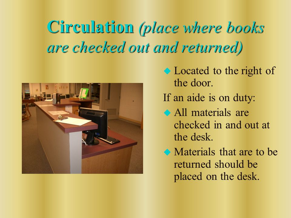 Circulation (place where books are checked out and returned) u Located to the right of the door.