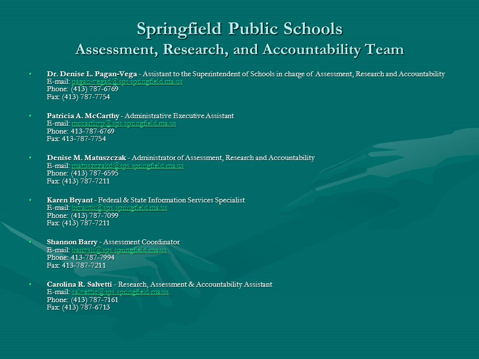 Springfield Public Schools Assessment, Research, and Accountability Team Dr. Denise L. Pagan-Vega - Assistant to the Superintendent of Schools in char