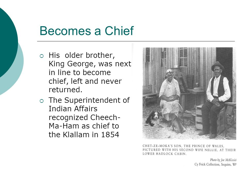 Becomes a Chief  His older brother, King George, was next in line to become chief, left and never returned.