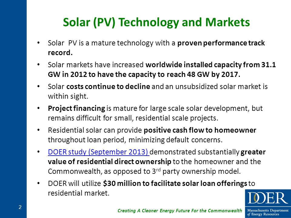 Creating A Cleaner Energy Future For the Commonwealth Solar (PV) Technology and Markets Solar PV is a mature technology with a proven performance track record.