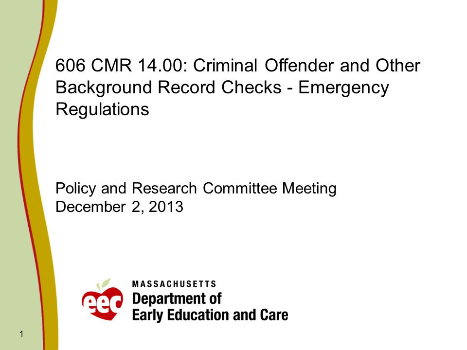 1 606 CMR 14.00: Criminal Offender and Other Background Record Checks - Emergency Regulations Policy and Research Committee Meeting December 2, 2013