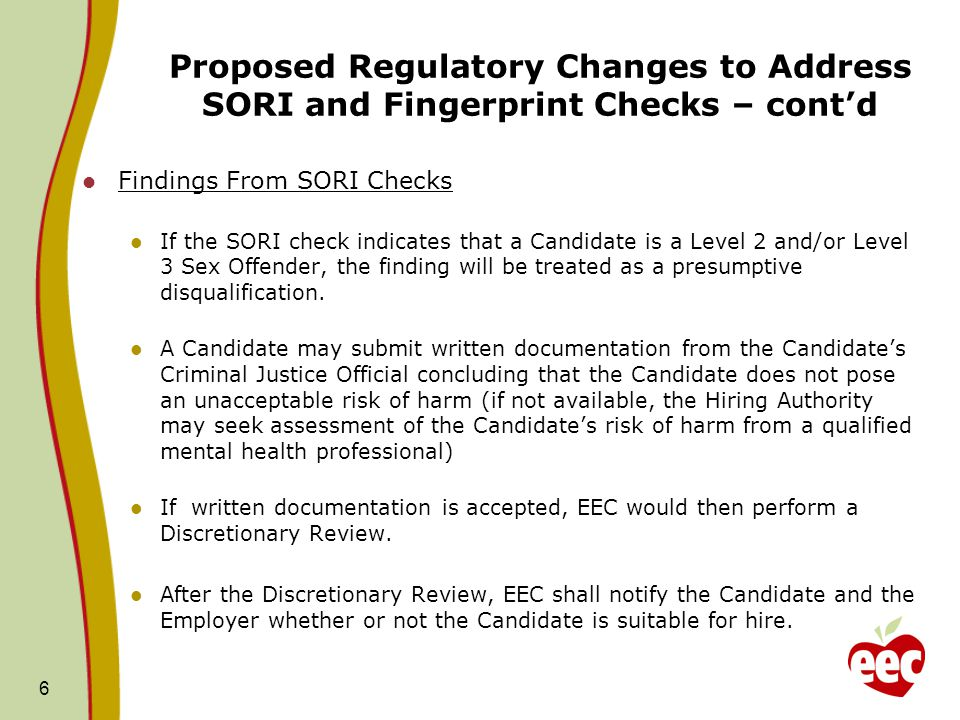 Proposed Regulatory Changes to Address SORI and Fingerprint Checks – cont'd Findings From SORI Checks If the SORI check indicates that a Candidate is a Level 2 and/or Level 3 Sex Offender, the finding will be treated as a presumptive disqualification.