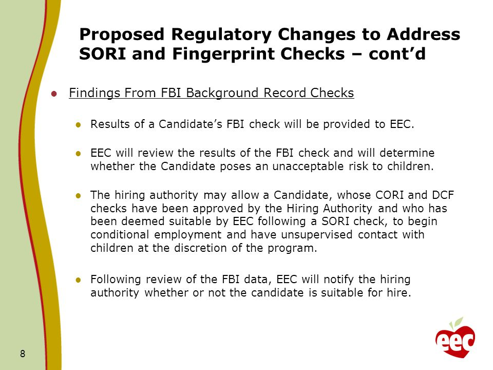 Proposed Regulatory Changes to Address SORI and Fingerprint Checks – cont'd Findings From FBI Background Record Checks Results of a Candidate's FBI check will be provided to EEC.