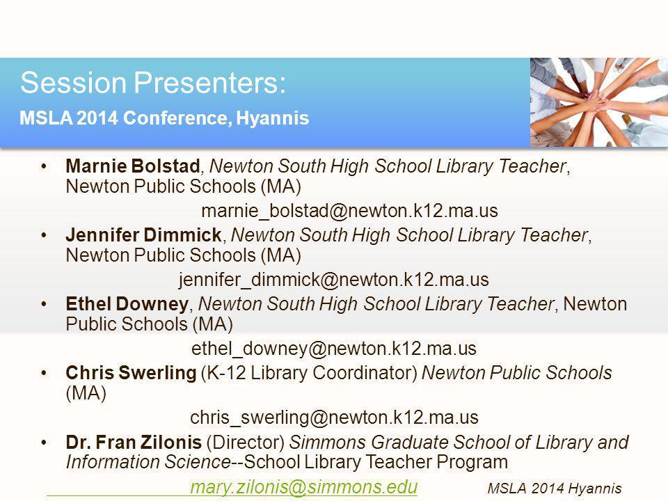 Marnie Bolstad, Newton South High School Library Teacher, Newton Public Schools (MA) marnie_bolstad@newton.k12.ma.us Jennifer Dimmick, Newton South High School Library Teacher, Newton Public Schools (MA) jennifer_dimmick@newton.k12.ma.us Ethel Downey, Newton South High School Library Teacher, Newton Public Schools (MA) ethel_downey@newton.k12.ma.us Chris Swerling (K-12 Library Coordinator) Newton Public Schools (MA) chris_swerling@newton.k12.ma.us Dr.