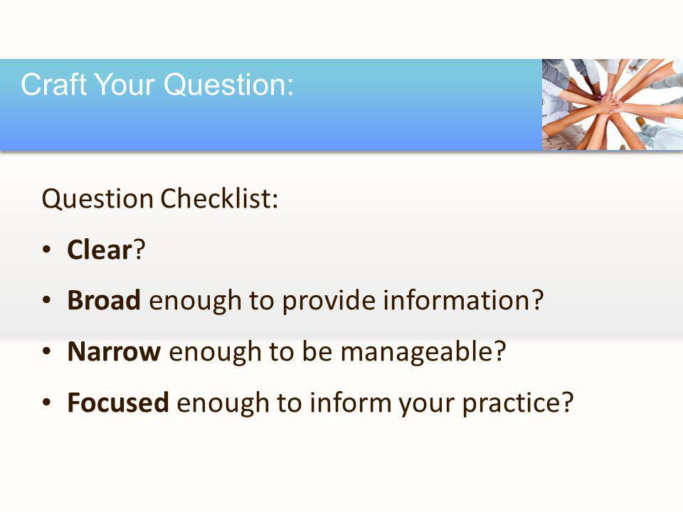 Question Checklist: Clear. Broad enough to provide information.