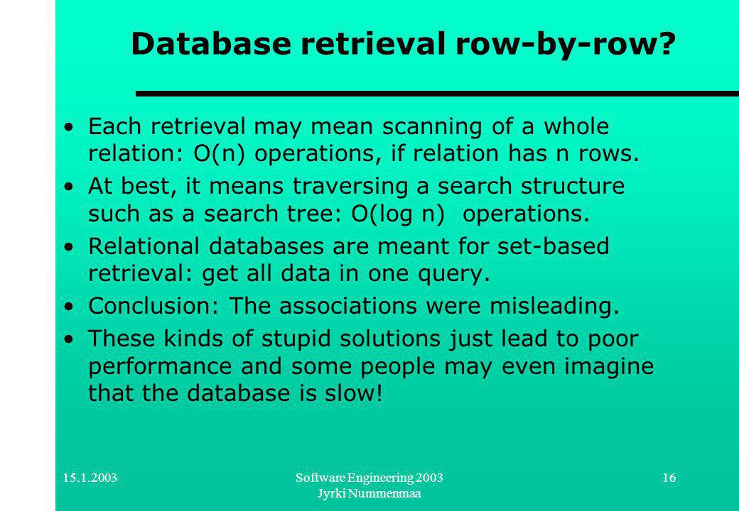 Software Engineering 2003 Jyrki Nummenmaa 16 Database retrieval row-by-row.