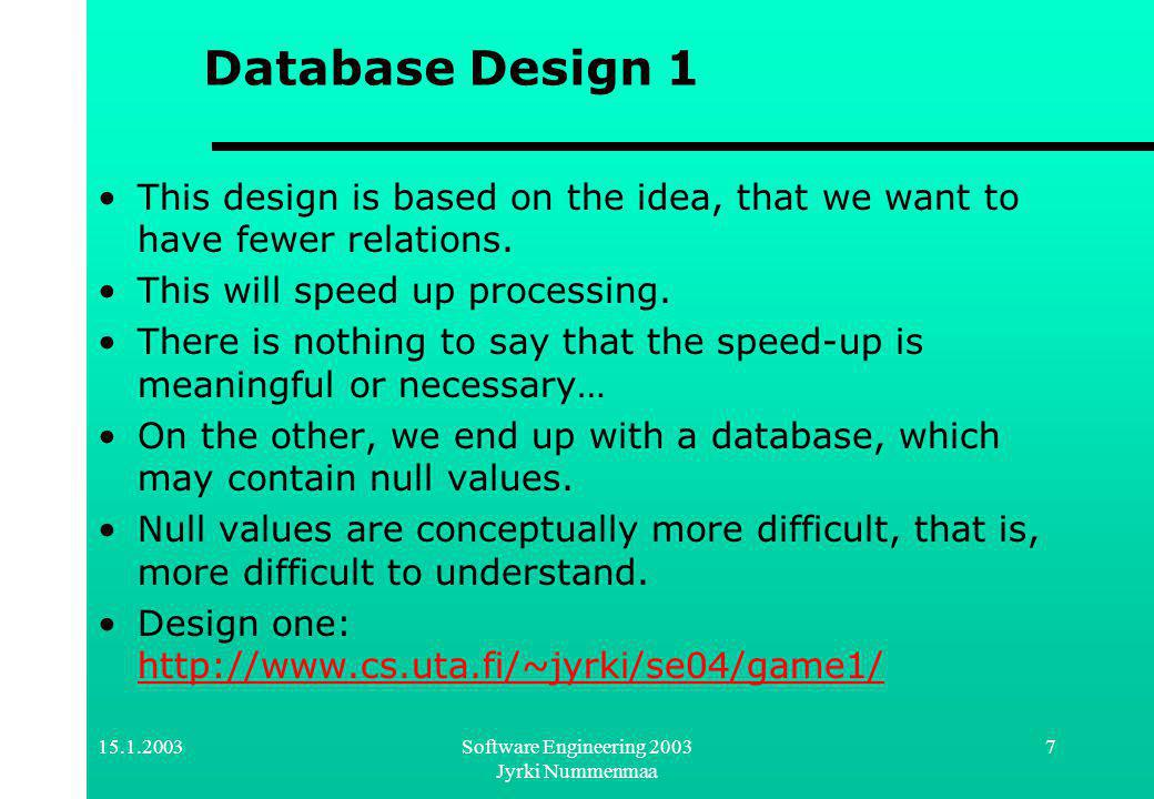15.1.2003Software Engineering 2003 Jyrki Nummenmaa 18 Architectural design Design the basic system architecture (in our example project we use servlets on top of a database).