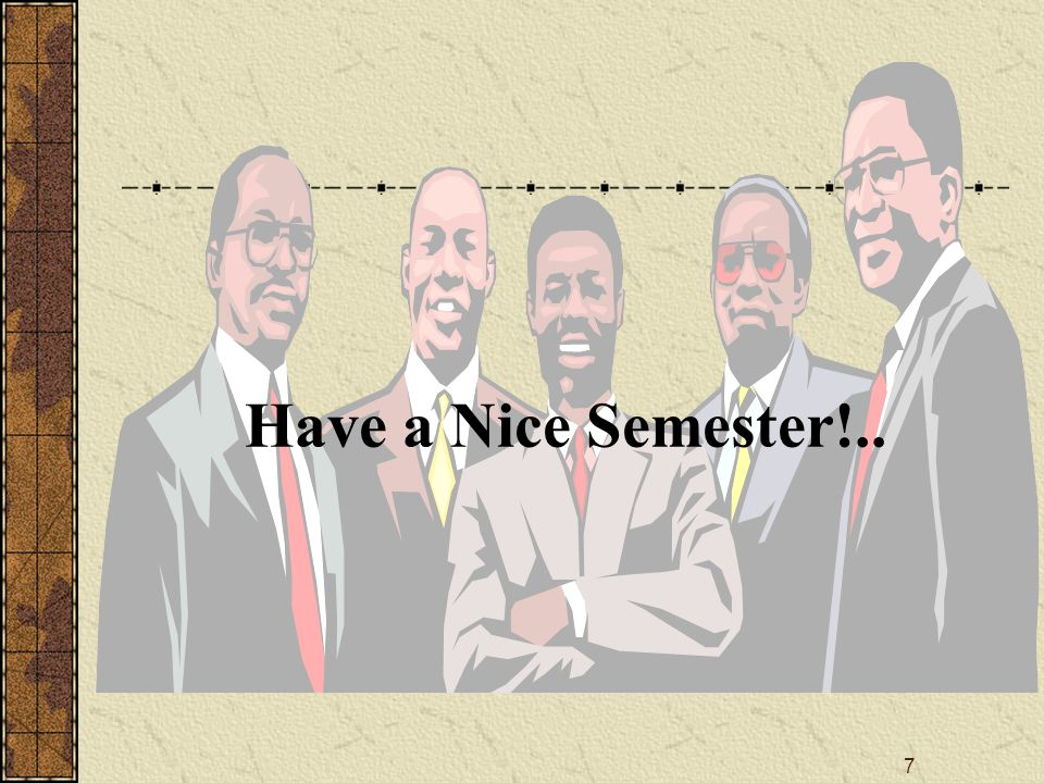 7 Have a Nice Semester!..