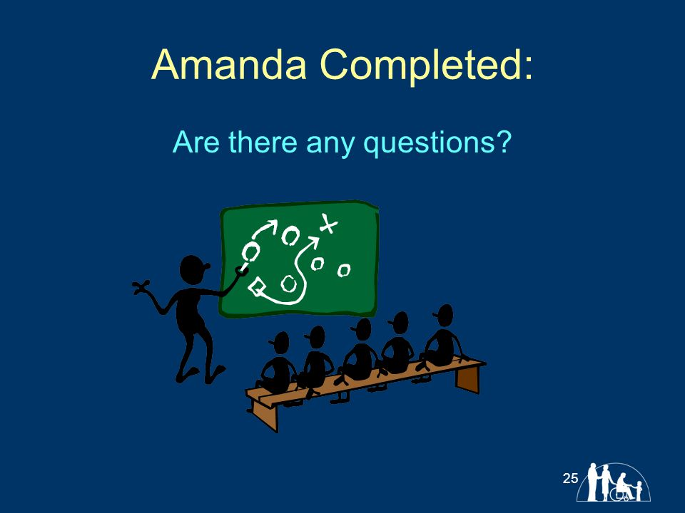 Amanda Completed: Are there any questions? 25