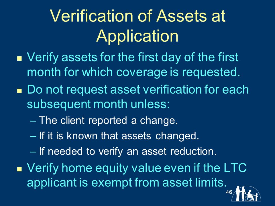 Verification of Assets at Application Verify assets for the first day of the first month for which coverage is requested. Do not request asset verific