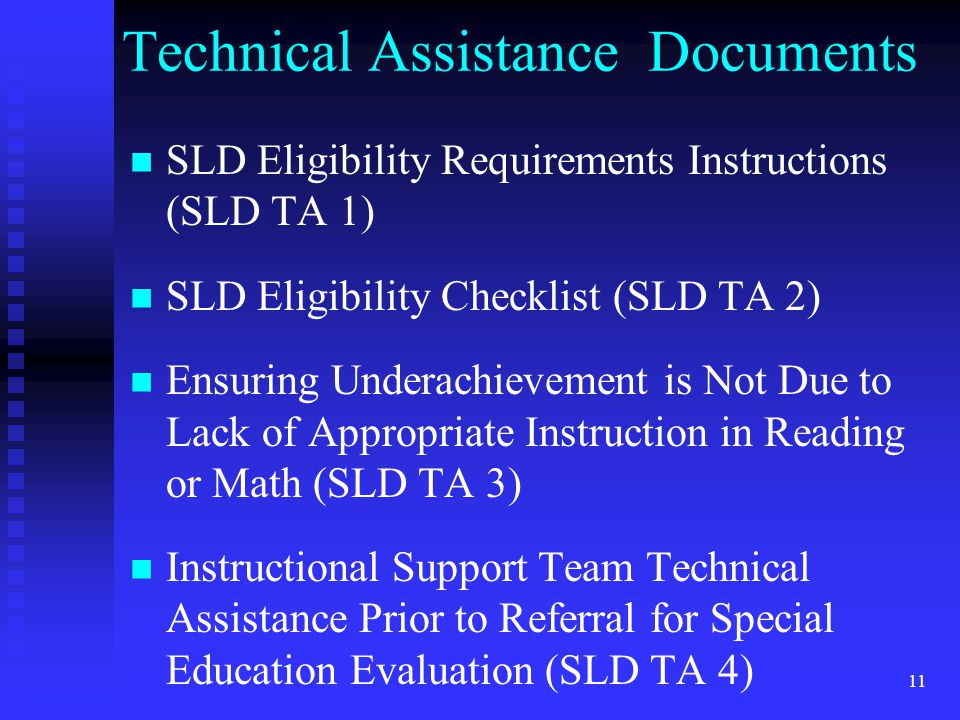 11 Technical Assistance Documents SLD Eligibility Requirements Instructions (SLD TA 1) SLD Eligibility Checklist (SLD TA 2) Ensuring Underachievement