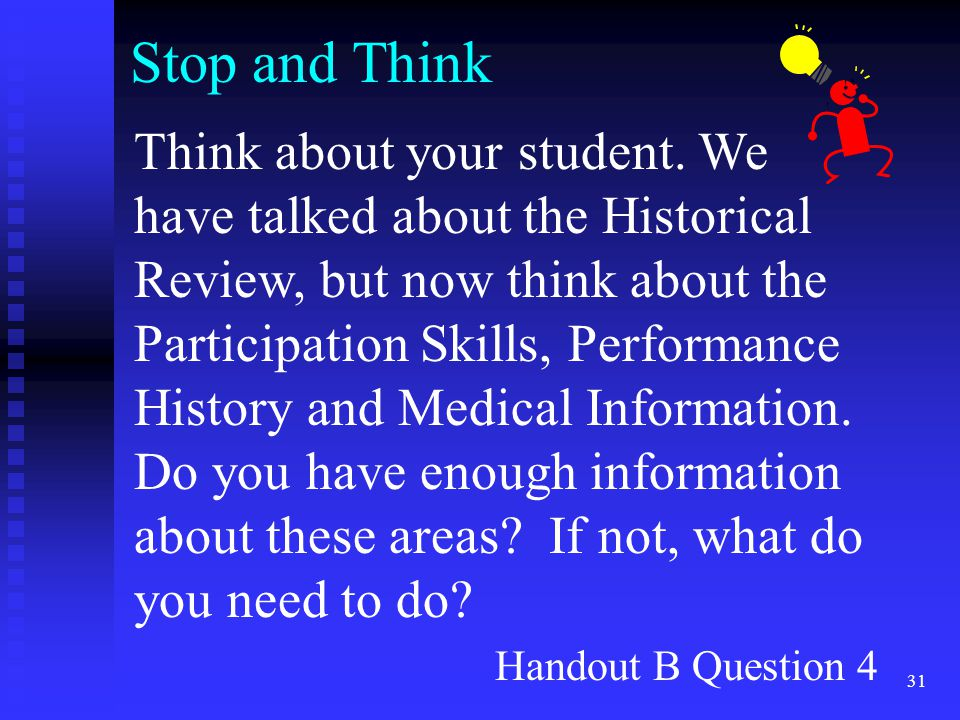 31 Stop and Think Think about your student. We have talked about the Historical Review, but now think about the Participation Skills, Performance Hist