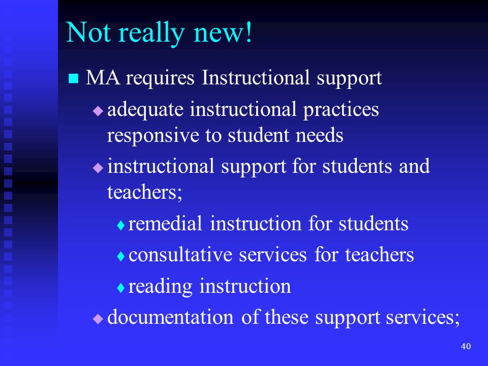 40 Not really new! MA requires Instructional support  adequate instructional practices responsive to student needs  instructional support for studen