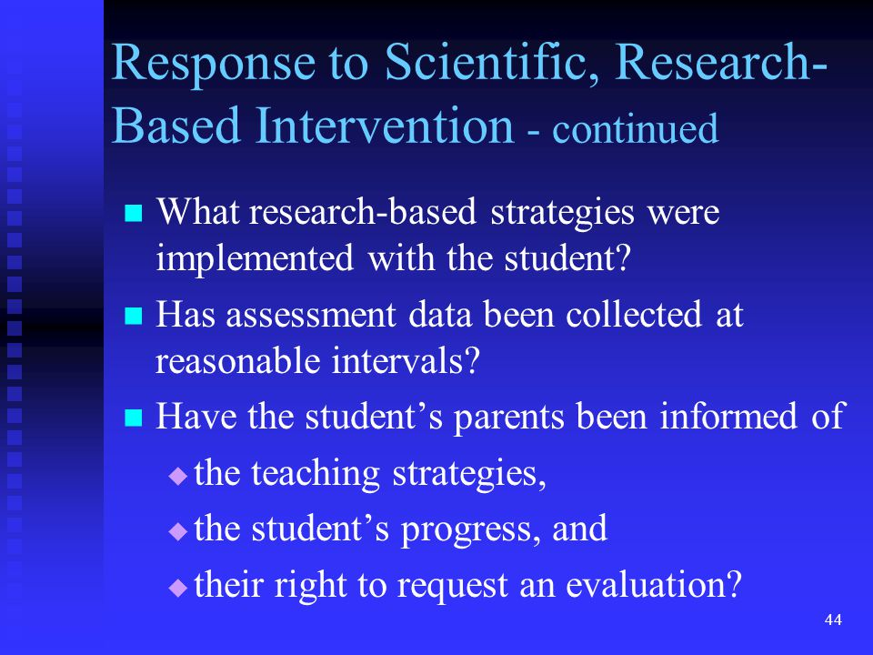 44 Response to Scientific, Research- Based Intervention - continued What research-based strategies were implemented with the student? Has assessment d