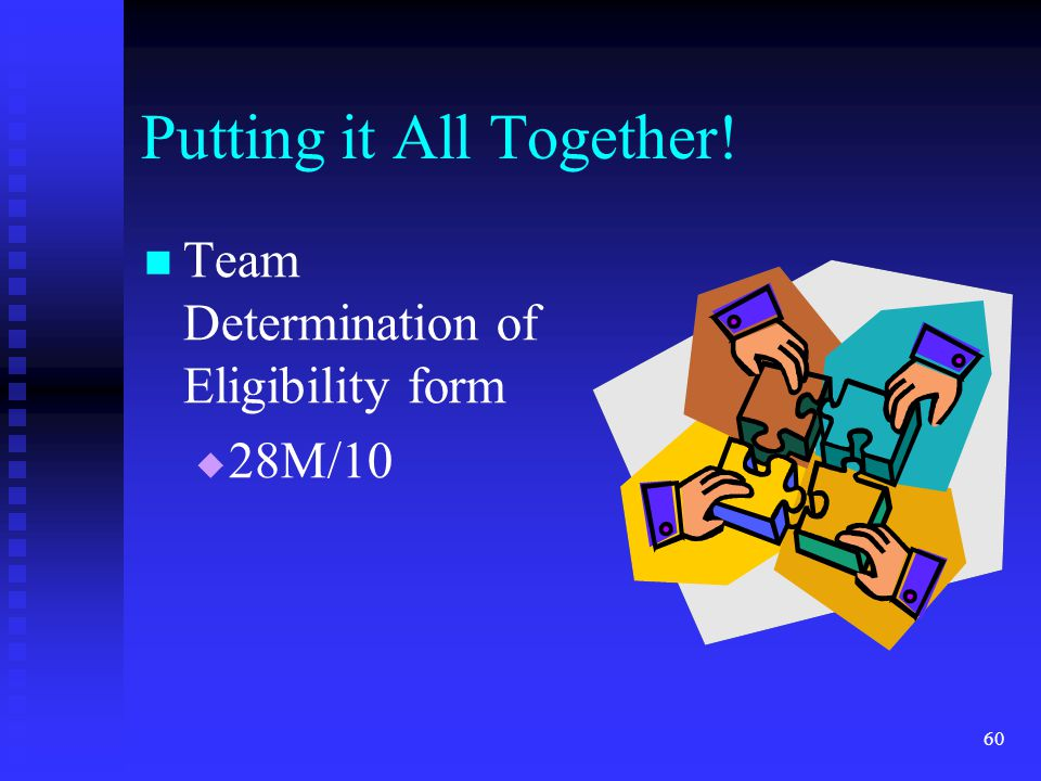 60 Putting it All Together! Team Determination of Eligibility form  28M/10