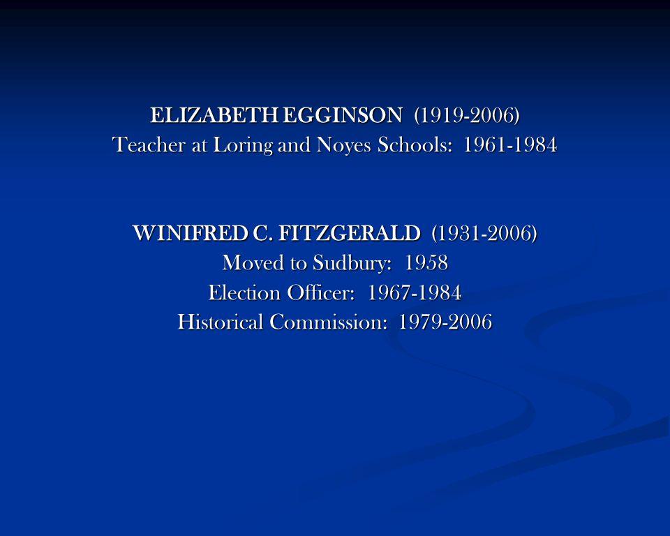 ELIZABETH EGGINSON (1919-2006) Teacher at Loring and Noyes Schools: 1961-1984 WINIFRED C.