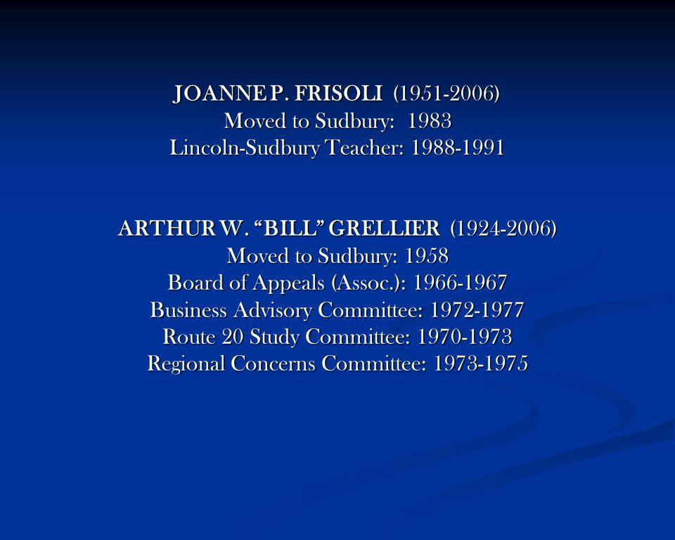 JOANNE P. FRISOLI (1951-2006) Moved to Sudbury: 1983 Lincoln-Sudbury Teacher: 1988-1991 ARTHUR W.
