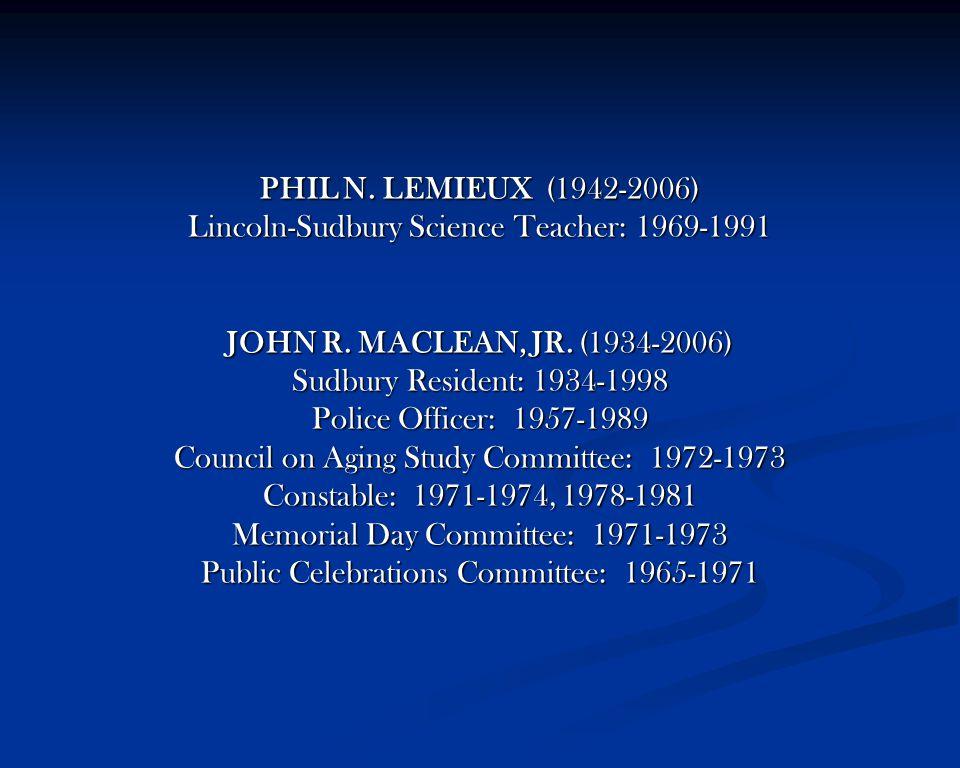 PHIL N. LEMIEUX (1942-2006) Lincoln-Sudbury Science Teacher: 1969-1991 JOHN R.