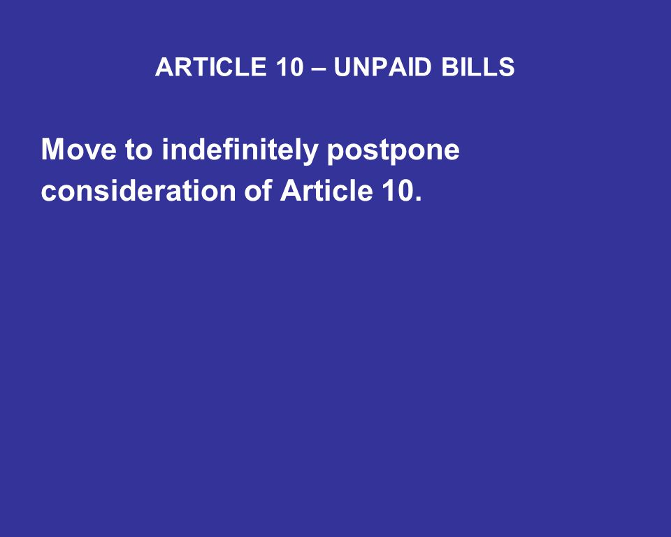ARTICLE 10 – UNPAID BILLS Move to indefinitely postpone consideration of Article 10.