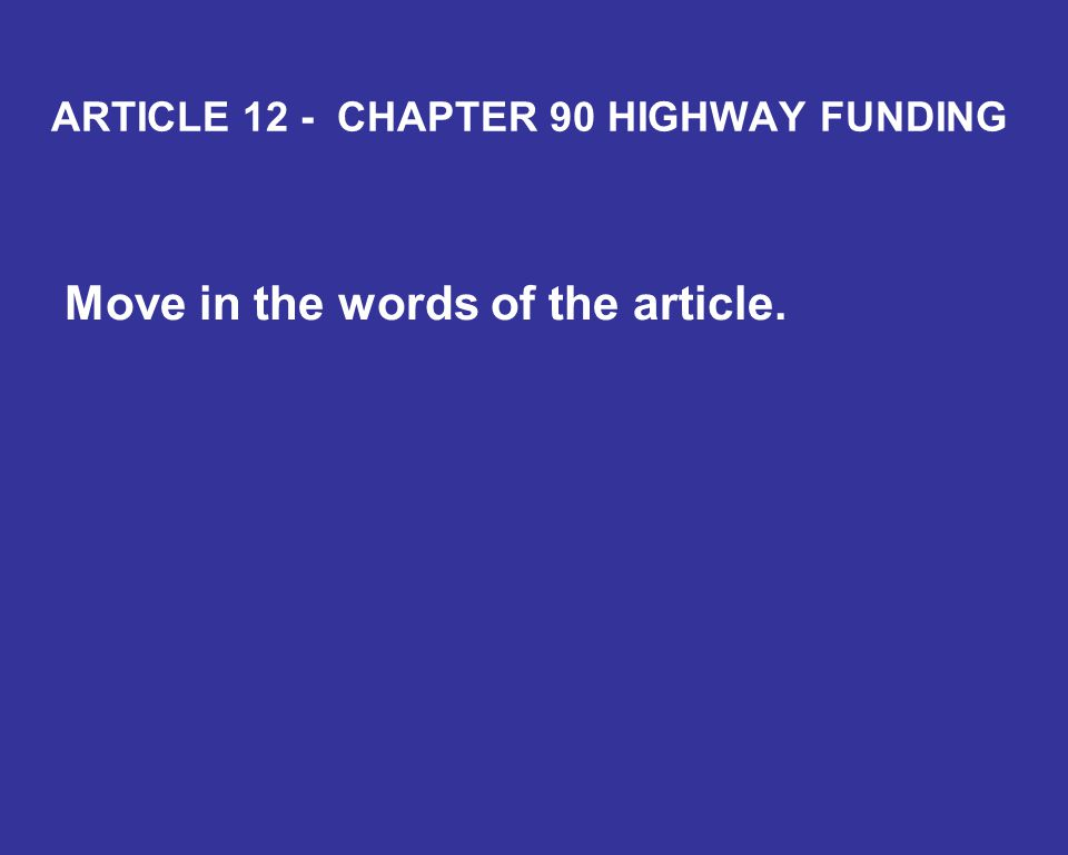 ARTICLE 12 - CHAPTER 90 HIGHWAY FUNDING Move in the words of the article.