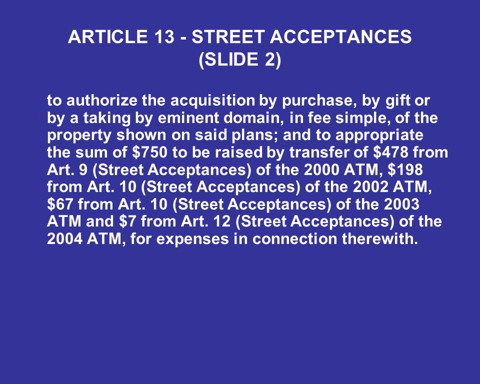 to authorize the acquisition by purchase, by gift or by a taking by eminent domain, in fee simple, of the property shown on said plans; and to appropriate the sum of $750 to be raised by transfer of $478 from Art.
