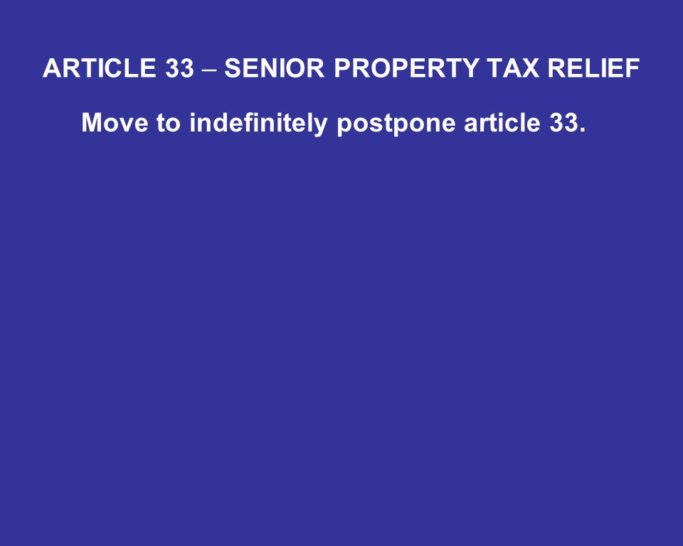 ARTICLE 33 – SENIOR PROPERTY TAX RELIEF Move to indefinitely postpone article 33.