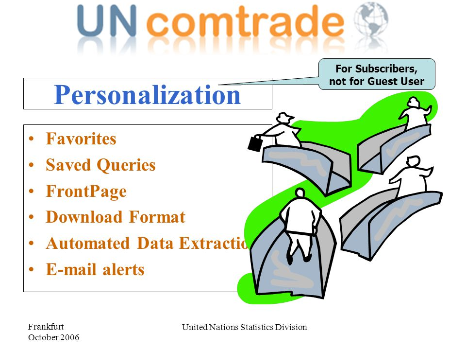 Frankfurt October 2006 United Nations Statistics Division Personalization Favorites Saved Queries FrontPage Download Format Automated Data Extraction E-mail alerts For Subscribers, not for Guest User