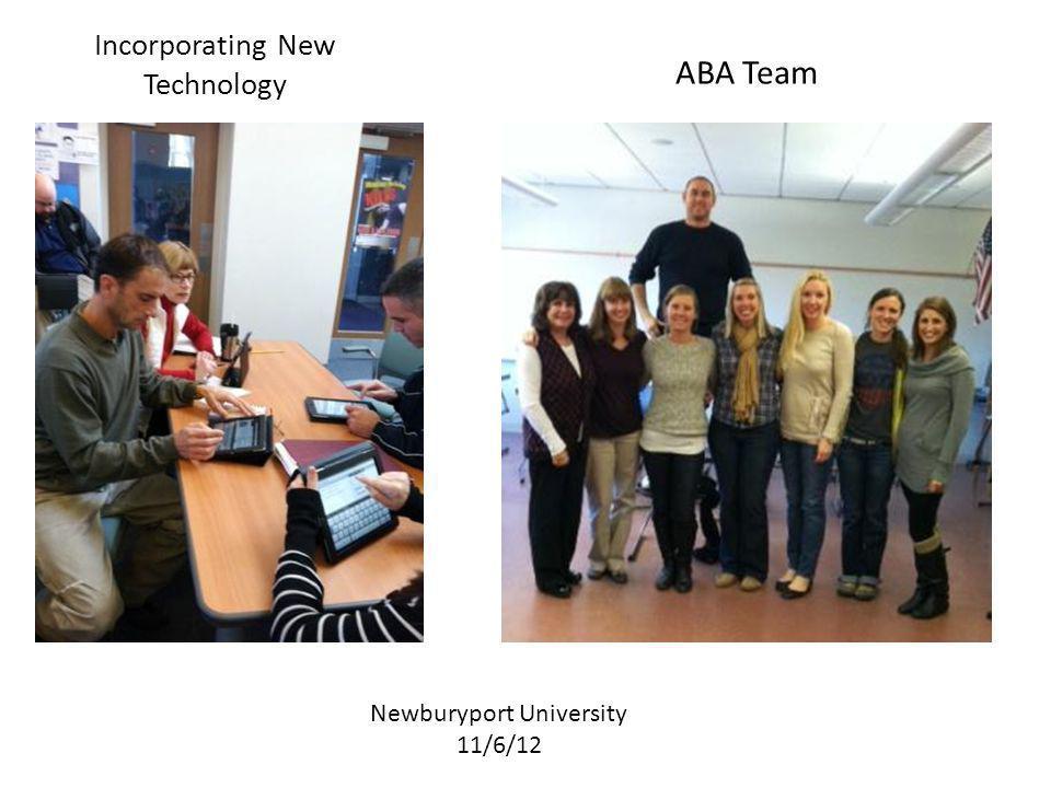 Incorporating New Technology Newburyport University 11/6/12 ABA Team