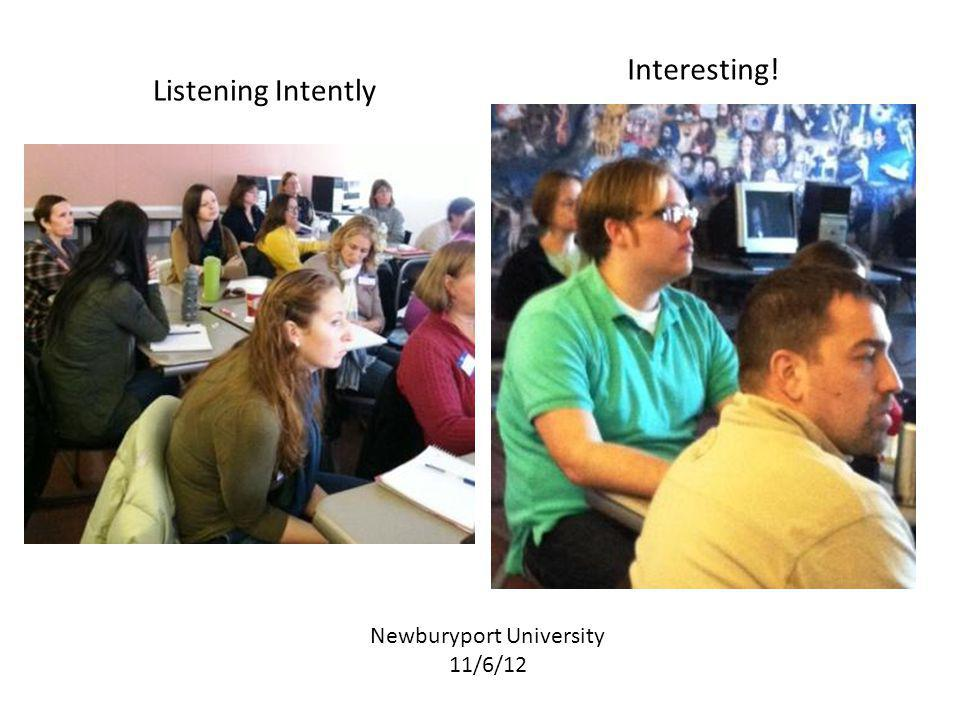 Listening Intently Newburyport University 11/6/12 Interesting!