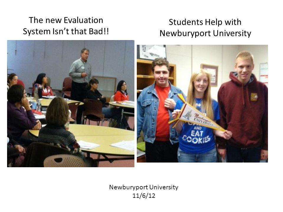 The new Evaluation System Isn't that Bad!! Newburyport University 11/6/12 Students Help with Newburyport University
